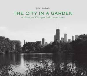 The City in a Garden: A Photographic History of Chicago's Parks