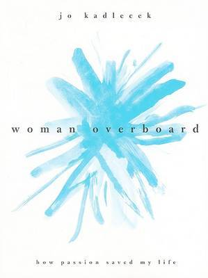 Woman Overboard: How Passion Saved My Life