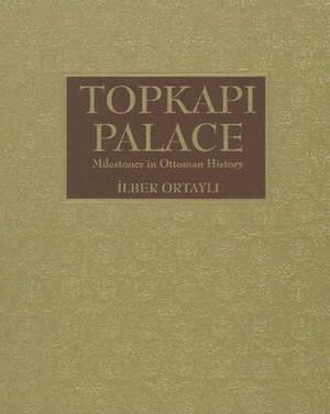 Topkapi Palace: Milestones in Ottoman History