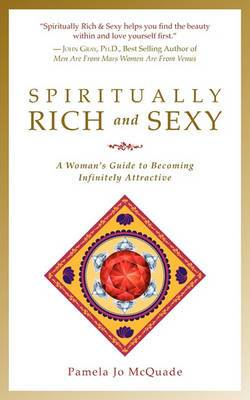 Spiritually Rich and Sexy: A Woman's Guide to Becoming Infinitely Attractive