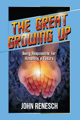 Great Growing Up: Being Responsible for Humanity's Future