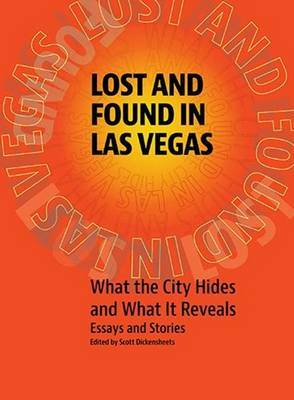 Lost & Found in Las Vegas: What the City Hides & What it Reveals -- Essays & Stories