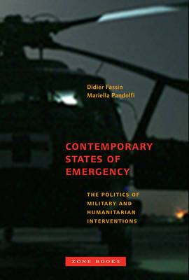 Contemporary States of Emergency - The Politics of Military and Humanitarian Interventions