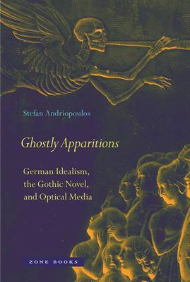 Ghostly Apparitions: German Idealism, the Gothic Novel, and Optical Media