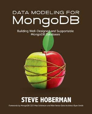 Data Modeling for MongoDB: Building Well-Designed & Supportable MongoDB Databases
