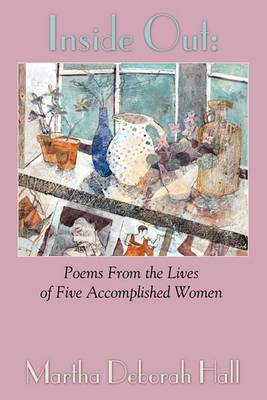 Inside Out: Poems from the Lives of Five Accomplished Women