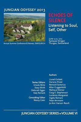Jungian Odyssey Series Volume VI 2013 Echoes of Silence: Listening to Soul, Self, Other