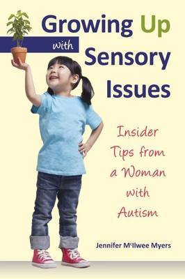 Growing Up with Sensory Issues: Insider Tips for Dealing with Sensory Disorders