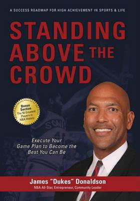 Standing Above the Crowd: How to Execute Your Game Plan to Become the Best You Can Be