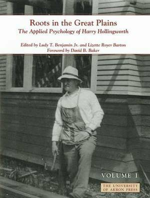 Roots in the Great Plains: The Applied Psychology of Harry Hollingworth (Volume I)