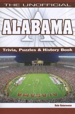 The Unofficial Alabama Trivia Puzzles & History Book