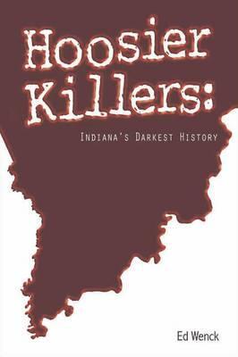 Hoosier Killers: Indiana's Darkest History