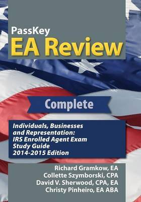 Passkey EA Review Complete: Individuals, Businesses, and Representation: IRS Enrolled Agent Exam Study Guide 2014-2015 Edition