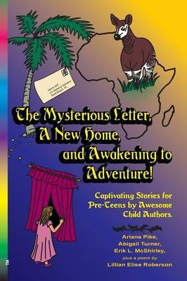 The Mysterious Letter, a New Home, and Awakening to Adventure!: Captivating Stories for Pre-Teens by Awesome Child Authors