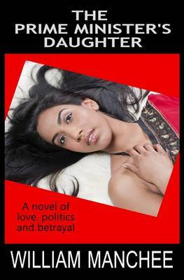 The Prime Minister's Daughter: A Novel of Love, Politics and Betrayal