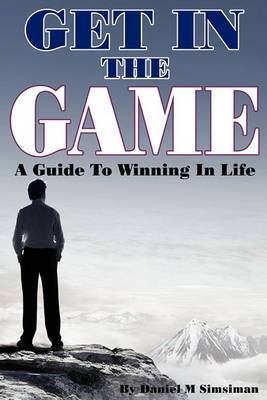Get in the Game: A Guide to Winning in Life