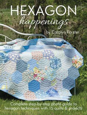 Hexagon Happenings: Complete Step-By-Step Photo Guide to Hexagon Techniques with 15 Quilts & Projects