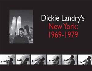 Dickie Landry's New York: 1969-1979