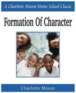 Formation of Character: Charlotte Mason Homeschooling Series, Vol. 5