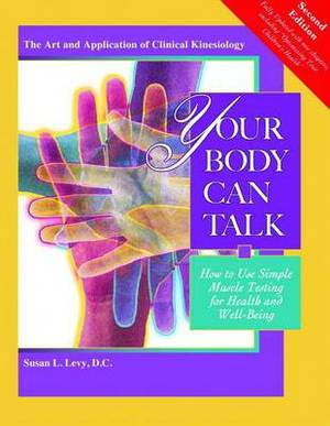Your Body Can Talk: How to Use Simple Muscle Testing for Health and Well-Being