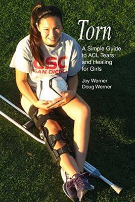Torn: A Simple Guide to Acl Tears and Healing for Girls