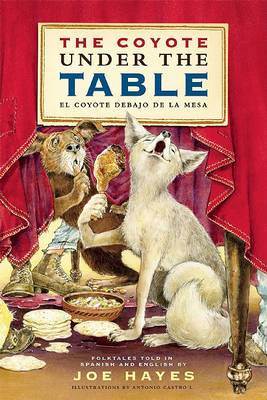The Coyote Under the Table / El Coyote Debajo De La Mesa: Folk Tales Told in Spanish and English