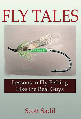 Fly Tales: Lessons in Fly Fishing Like the Real Guys