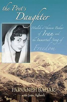 Poet's Daughter: Malek o'Shoara Bahar of Iran & the Immortal Song of Freedom
