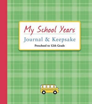 My School Years Journal & Keepsake: Preschool to 12th Grade