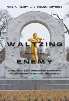 Waltzing with the Enemy: A Mother & Daughter Confront the Aftermath of the Holocaust