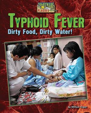 Typhoid Fever: Dirty Food, Dirty Water!