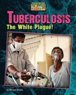 Tuberculosis: The White Plague!