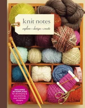 Knit Notes: Explore * Design * Create