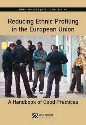 Reducing Ethnic Profiling in the Europen Union: A Handbook of Good Practices
