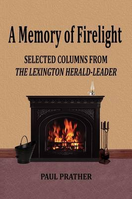 A Memory of Firelight: Selected Columns from the Lexington Herald-Leader