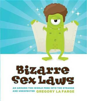 Bizarre Sex Laws: An Around the World Peek into the Strange and Unexpected