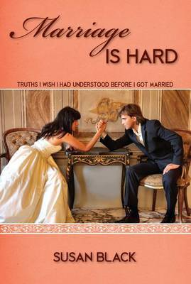 Marriage Is Hard: Truths I Wish I Had Understood Before I Got Married