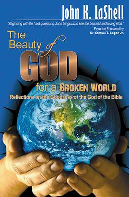 The Beauty of God for a Broken World: Reflections on the Goodness of the God of the Bible