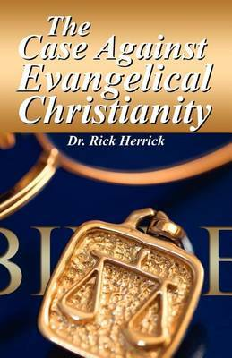 The Case Against Evangelical Christianity 2nd Ed.