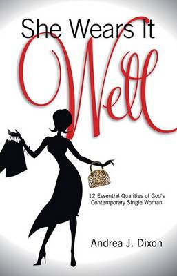 She Wears It Well: 12 Essential Qualities of God's Contemporary Single Woman