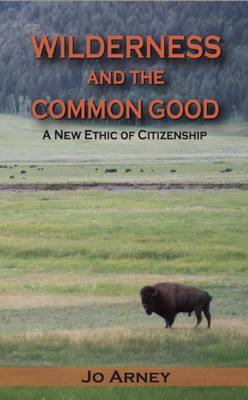 Wilderness and the Common Good: A New Ethic of Citizenship