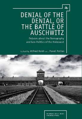 Denial of the Denial, or the Battle of Auschwitz: The Demography and Geopolitics of the Holocaust
