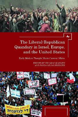 The Liberal-Republican Quandary in Israel, Europe and the United States: Early Modern Thought Meets Current Affairs
