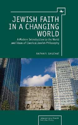 Jewish Faith in a Changing World: A Modern Introduction to the World and Ideas of Classical Jewish Philosophy