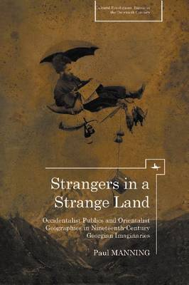 Strangers in a Strange Land: Occidentalist Publics and Orientalist Geographies in Nineteenth-Century Georgian Imaginaries