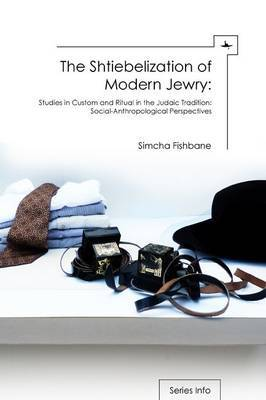 The Shtiebelization of Modern Jewry: Studies in Custom and Ritual in the Judaic Tradition: Social-Anthropological Perspectives