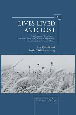 Lives Lived and Lost: East European History Before, During, and After World War II as Experienced by an Anthropologist and Her Mother