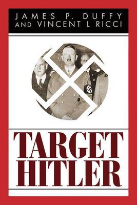 Target Hitler: The Plots to Kill Adolf Hitler