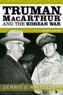 Truman, MacArthur and the Korean War: June 1950 to July 1951