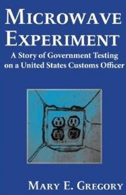 Microwave Experiment: A Story of Government Testing on a United States Customs Officer